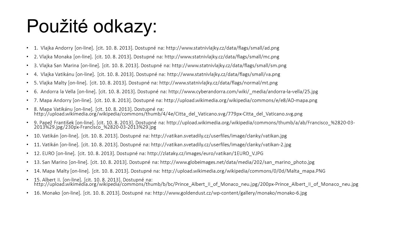 Použité odkazy: 1. Vlajka Andorry [on-line]. [cit. 10. 8. 2013]. Dostupné na: http://www.statnivlajky.cz/data/flags/small/ad.png.